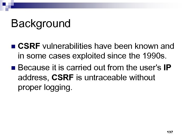 Background CSRF vulnerabilities have been known and in some cases exploited since the 1990