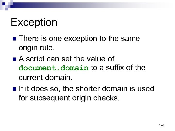 Exception There is one exception to the same origin rule. n A script can