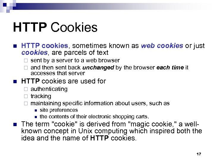 HTTP Cookies n HTTP cookies, sometimes known as web cookies or just cookies, are