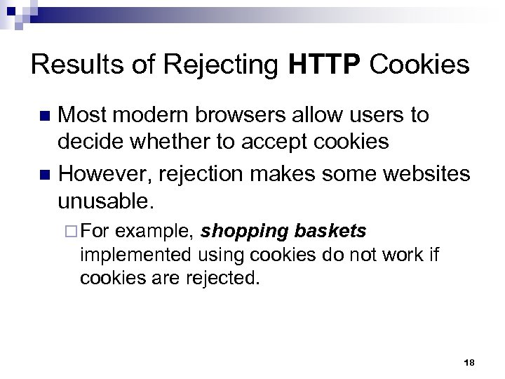 Results of Rejecting HTTP Cookies Most modern browsers allow users to decide whether to