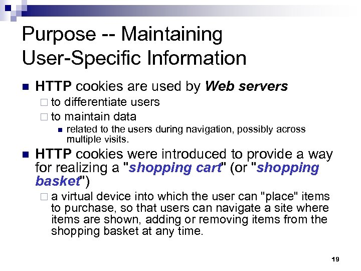 Purpose -- Maintaining User-Specific Information n HTTP cookies are used by Web servers ¨