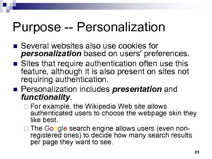 Purpose -- Personalization n Several websites also use cookies for personalization based on users'