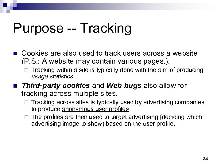 Purpose -- Tracking n Cookies are also used to track users across a website