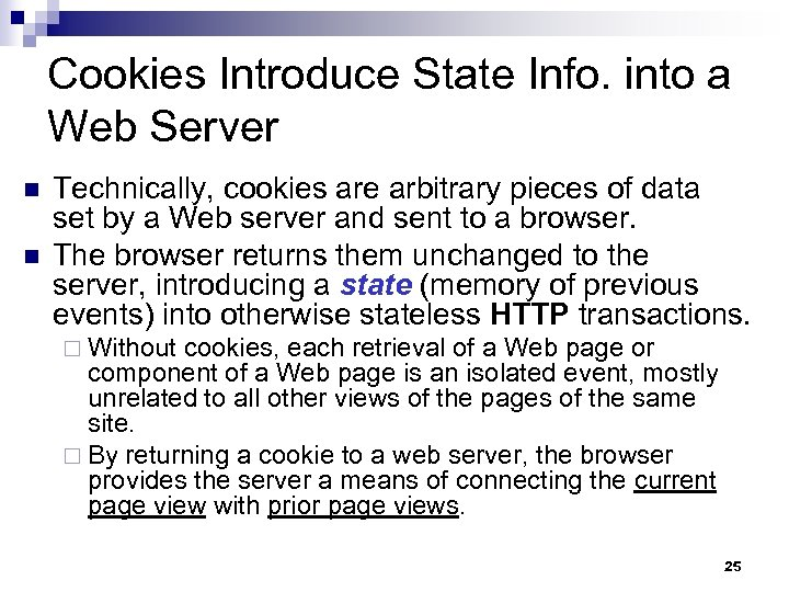 Cookies Introduce State Info. into a Web Server n n Technically, cookies are arbitrary