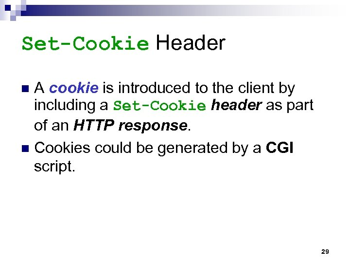 Set-Cookie Header A cookie is introduced to the client by including a Set-Cookie header