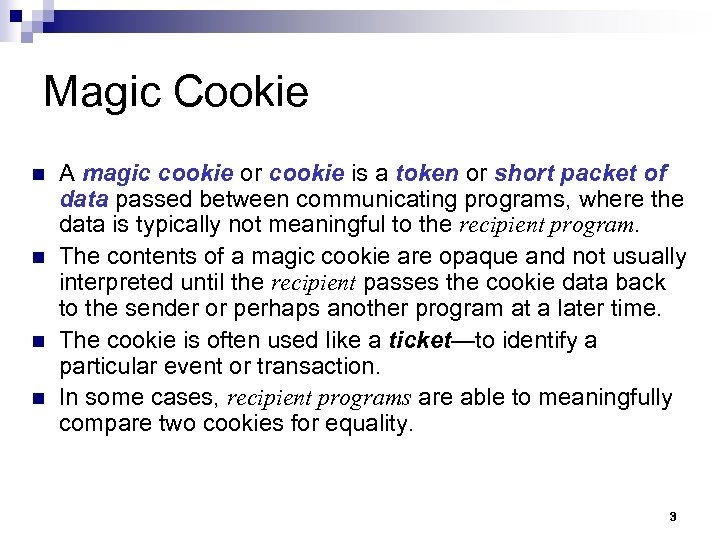 Magic Cookie n n A magic cookie or cookie is a token or short