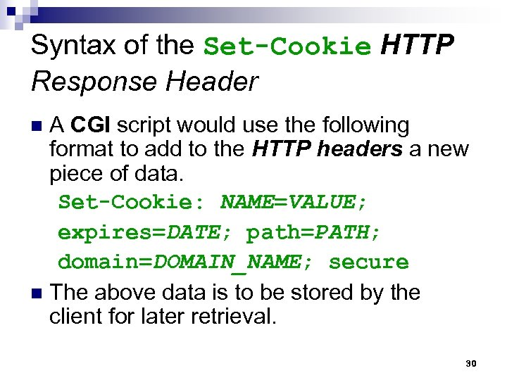 Syntax of the Set-Cookie HTTP Response Header A CGI script would use the following