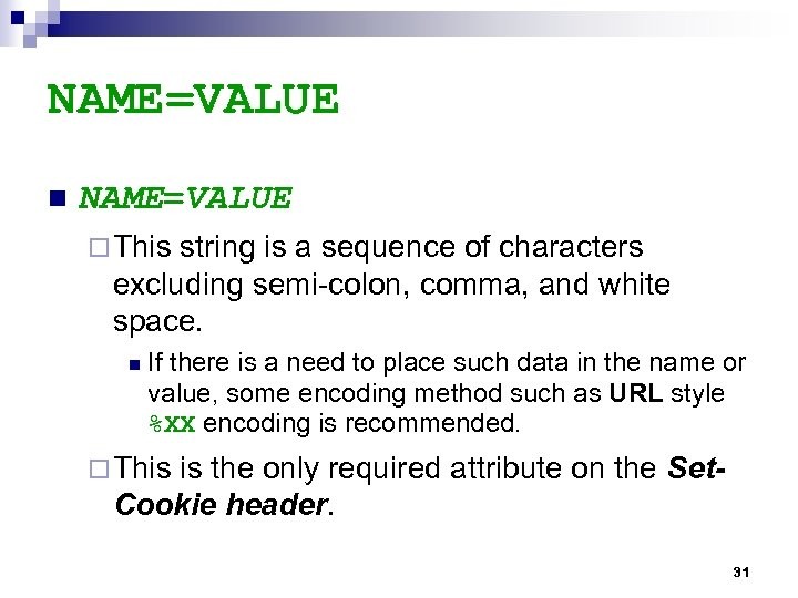 NAME=VALUE n NAME=VALUE ¨ This string is a sequence of characters excluding semi-colon, comma,