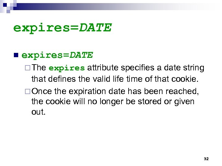 expires=DATE n expires=DATE ¨ The expires attribute specifies a date string that defines the
