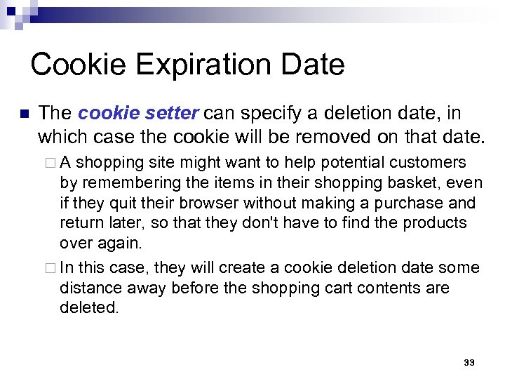 Cookie Expiration Date n The cookie setter can specify a deletion date, in which
