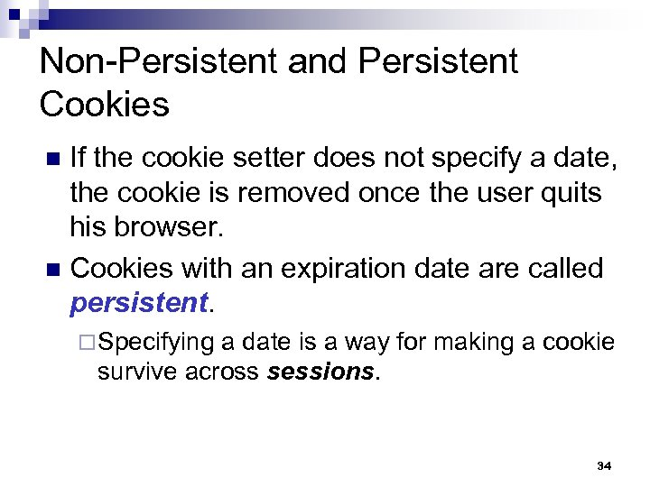 Non-Persistent and Persistent Cookies If the cookie setter does not specify a date, the