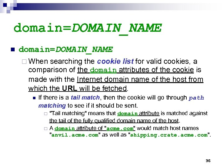 domain=DOMAIN_NAME n domain=DOMAIN_NAME ¨ When searching the cookie list for valid cookies, a comparison
