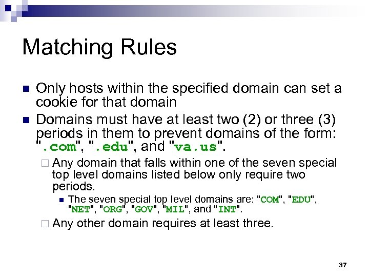 Matching Rules n n Only hosts within the specified domain can set a cookie