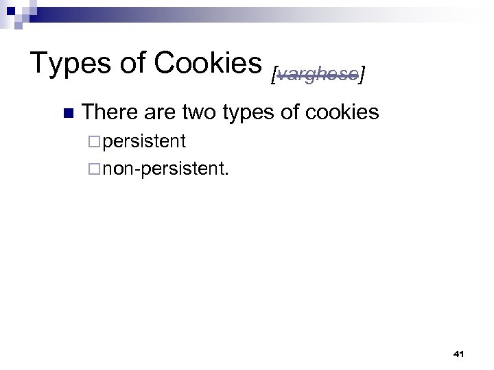Types of Cookies [varghese] n There are two types of cookies ¨ persistent ¨