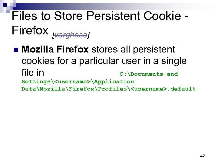 Files to Store Persistent Cookie - Firefox [varghese] n Mozilla Firefox stores all persistent