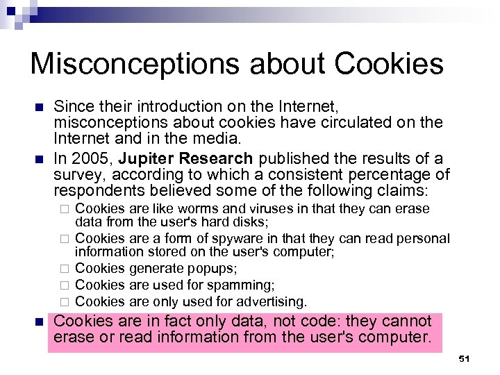 Misconceptions about Cookies n n Since their introduction on the Internet, misconceptions about cookies