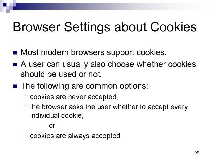 Browser Settings about Cookies n n n Most modern browsers support cookies. A user