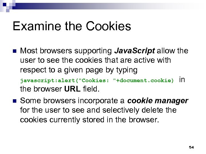 Examine the Cookies n n Most browsers supporting Java. Script allow the user to