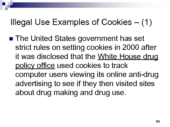 Illegal Use Examples of Cookies – (1) n The United States government has set