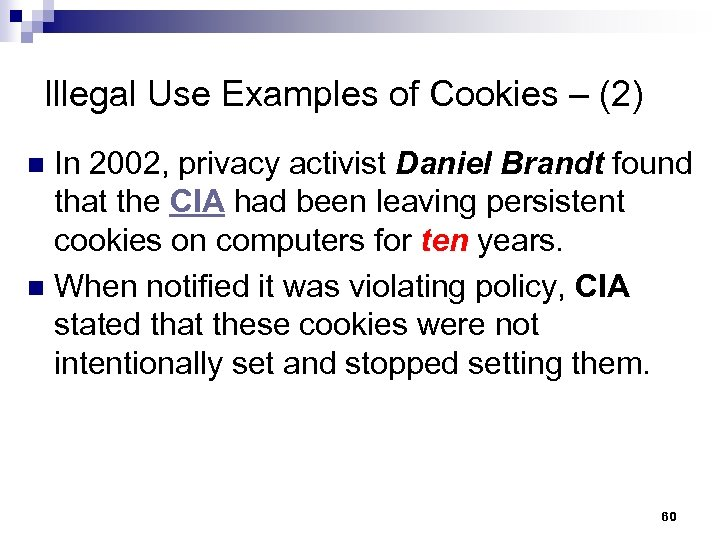 Illegal Use Examples of Cookies – (2) In 2002, privacy activist Daniel Brandt found