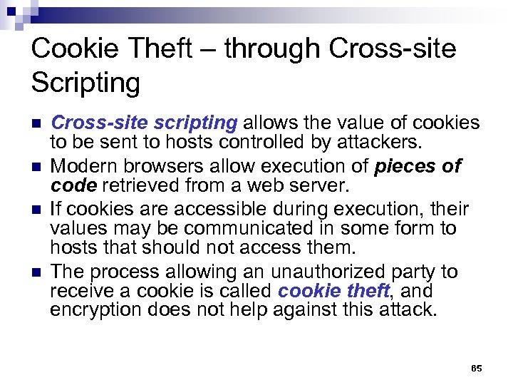 Cookie Theft – through Cross-site Scripting n n Cross-site scripting allows the value of