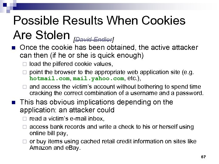 Possible Results When Cookies Are Stolen [David Endler] n Once the cookie has been