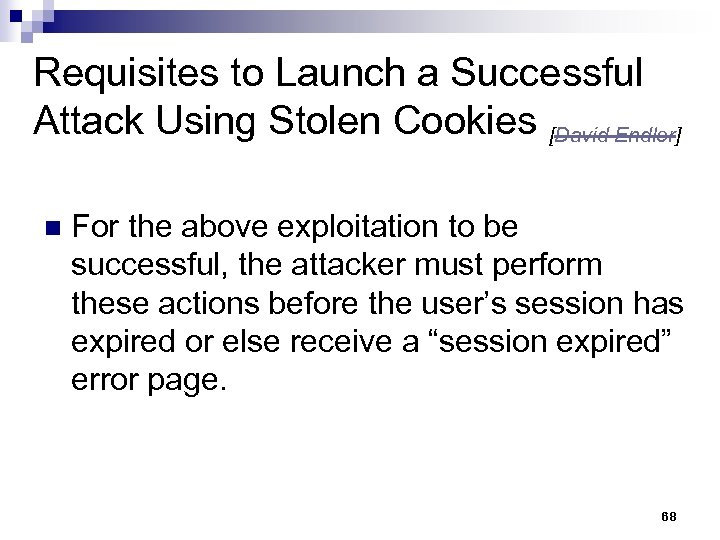 Requisites to Launch a Successful Attack Using Stolen Cookies [David Endler] n For the
