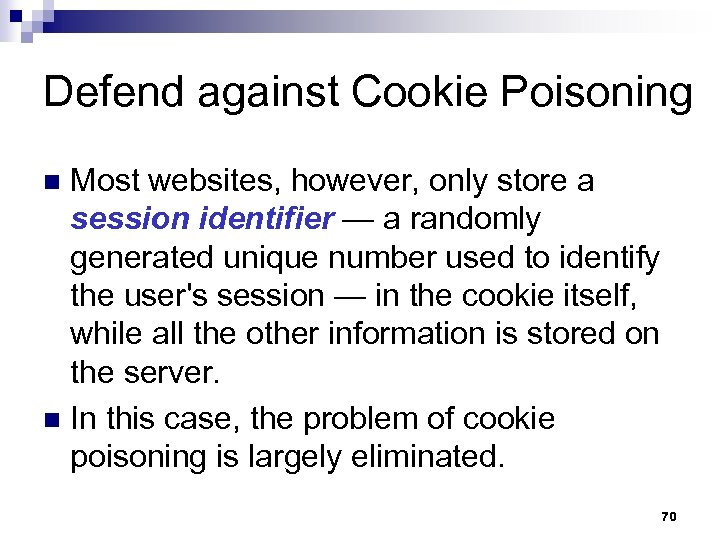 Defend against Cookie Poisoning Most websites, however, only store a session identifier — a