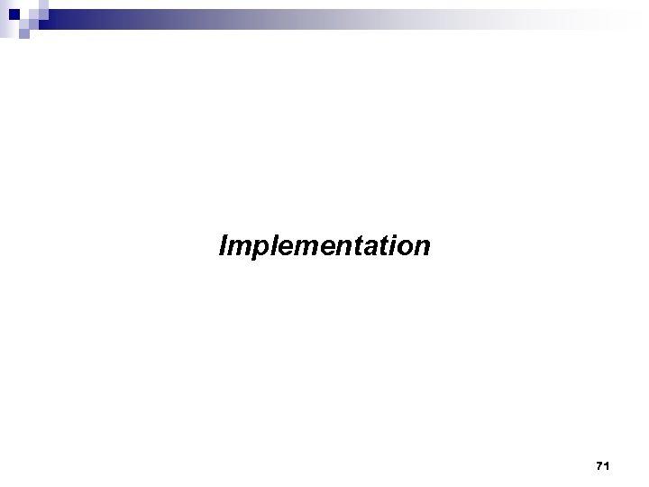 Implementation 71