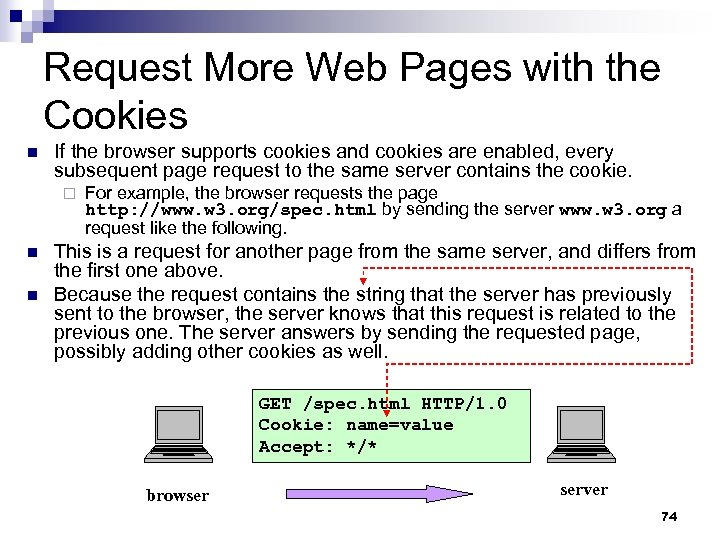 Request More Web Pages with the Cookies n If the browser supports cookies and
