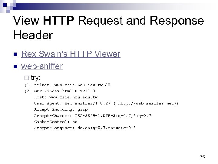 View HTTP Request and Response Header n n Rex Swain's HTTP Viewer web-sniffer ¨