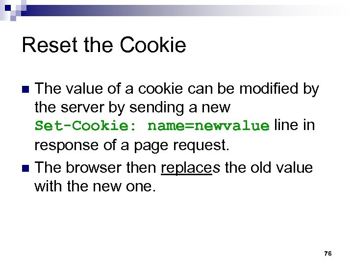 Reset the Cookie The value of a cookie can be modified by the server