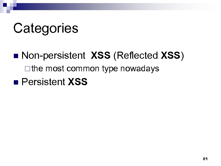 Categories n Non-persistent XSS (Reflected XSS) ¨ the most common type nowadays n Persistent