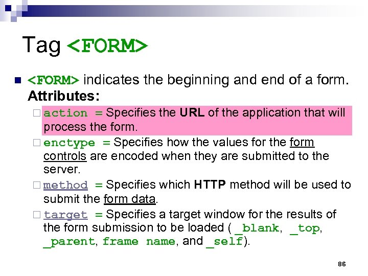 Tag <FORM> n <FORM> indicates the beginning and end of a form. Attributes: ¨