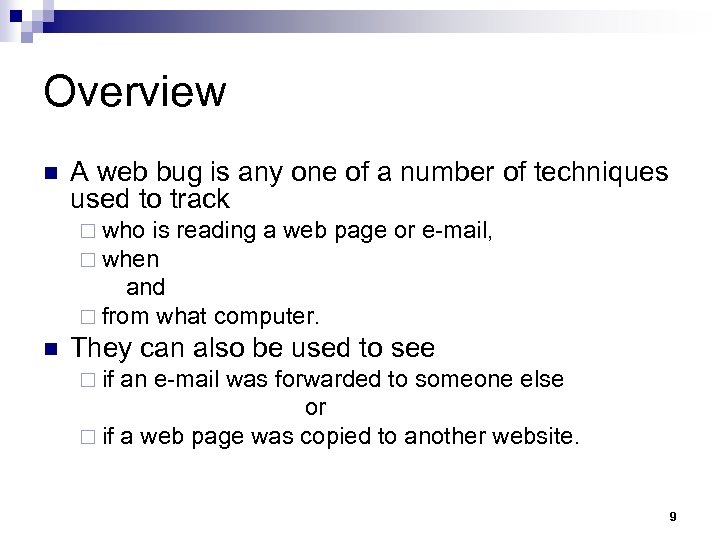 Overview n A web bug is any one of a number of techniques used