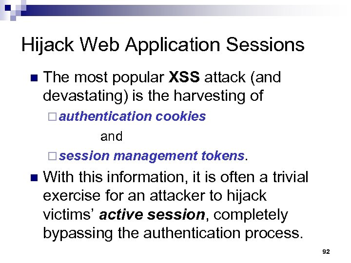 Hijack Web Application Sessions n The most popular XSS attack (and devastating) is the
