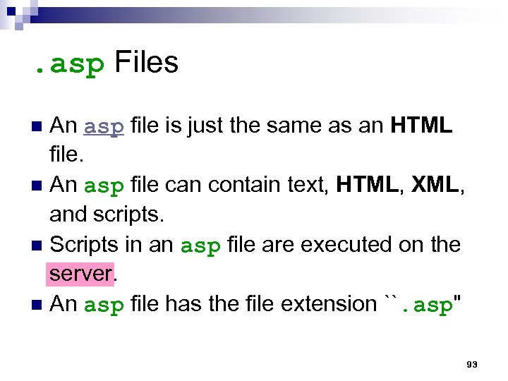 . asp Files An asp file is just the same as an HTML file.