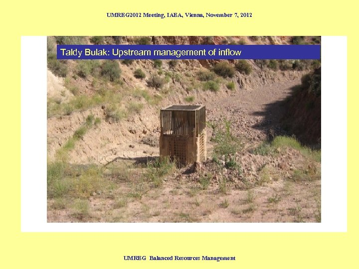 UMREG 2012 Meeting, IAEA, Vienna, November 7, 2012 Taldy Bulak: Upstream management of inflow