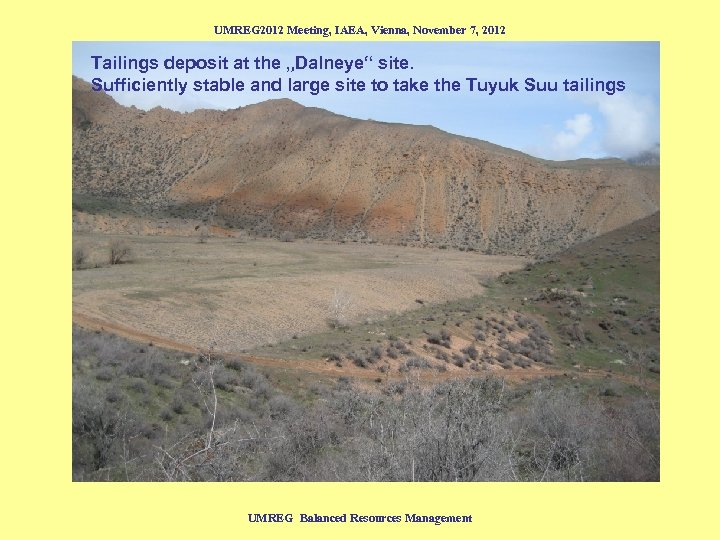 """UMREG 2012 Meeting, IAEA, Vienna, November 7, 2012 Tailings deposit at the """"Dalneye"""" site."""