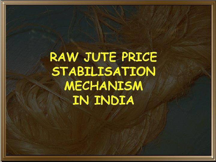RAW JUTE PRICE STABILISATION MECHANISM IN INDIA