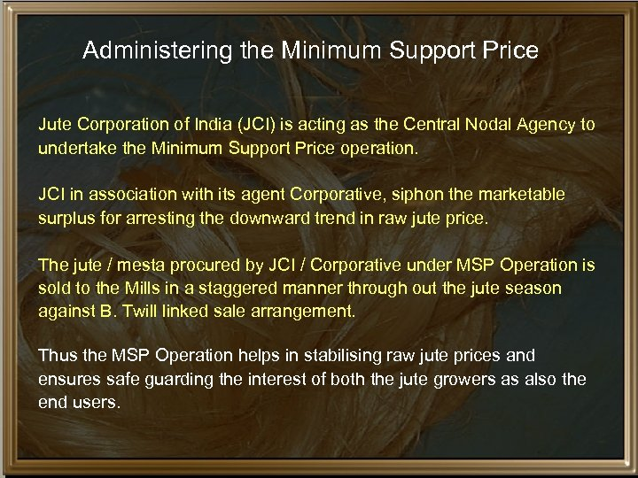 Administering the Minimum Support Price Jute Corporation of India (JCI) is acting as the