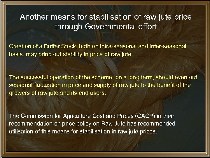 Another means for stabilisation of raw jute price through Governmental effort Creation of a