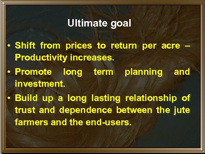Ultimate goal • Shift from prices to return per acre – Productivity increases. •