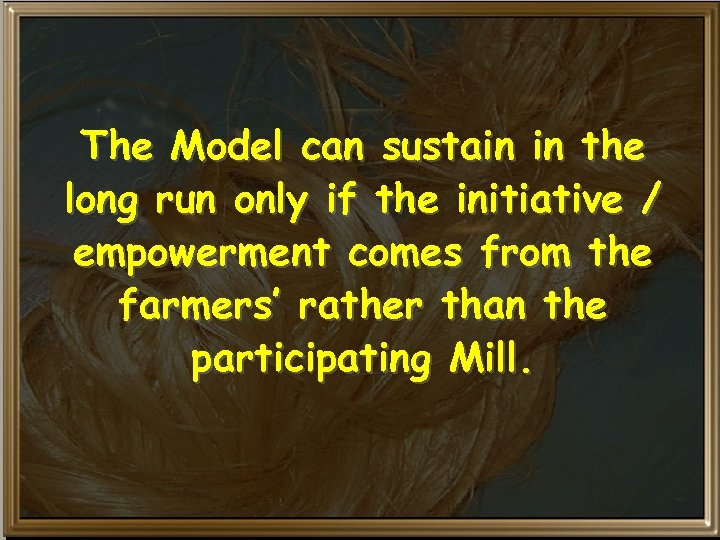 The Model can sustain in the long run only if the initiative / empowerment