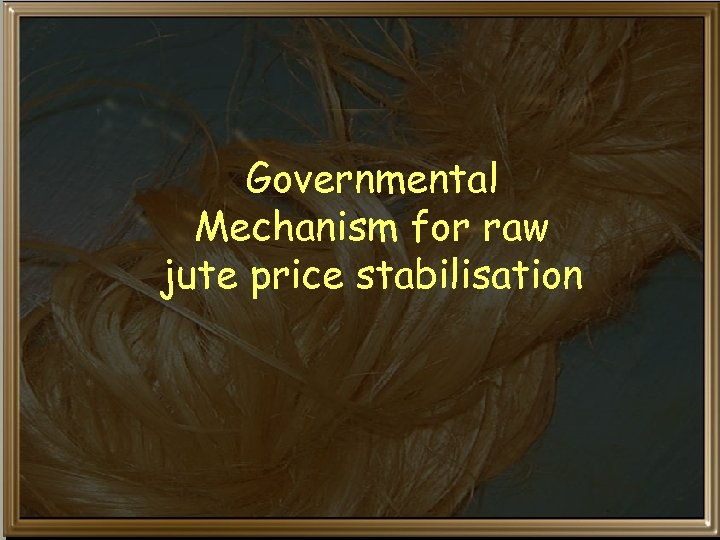 Governmental Mechanism for raw jute price stabilisation
