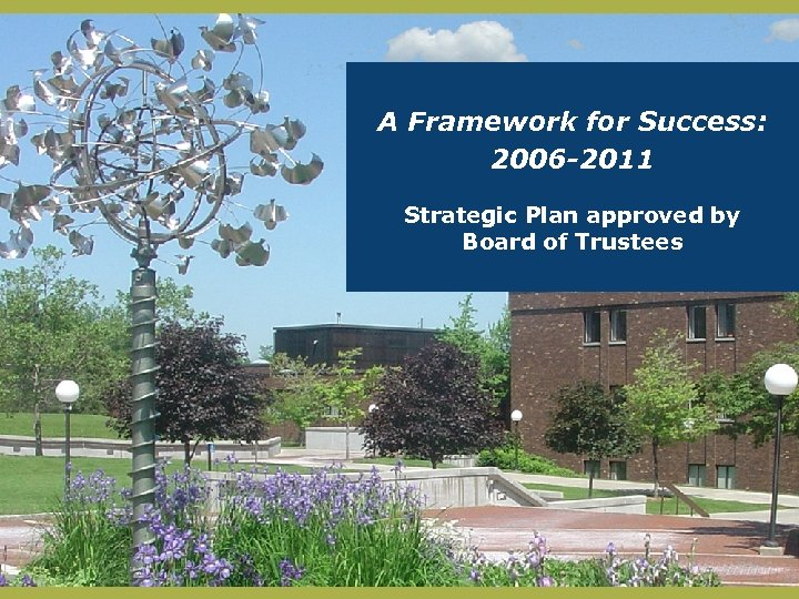 A Framework for Success: 2006 -2011 Strategic Plan approved by Board of Trustees