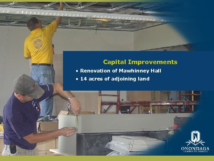 Capital Improvements • Renovation of Mawhinney Hall • 14 acres of adjoining land