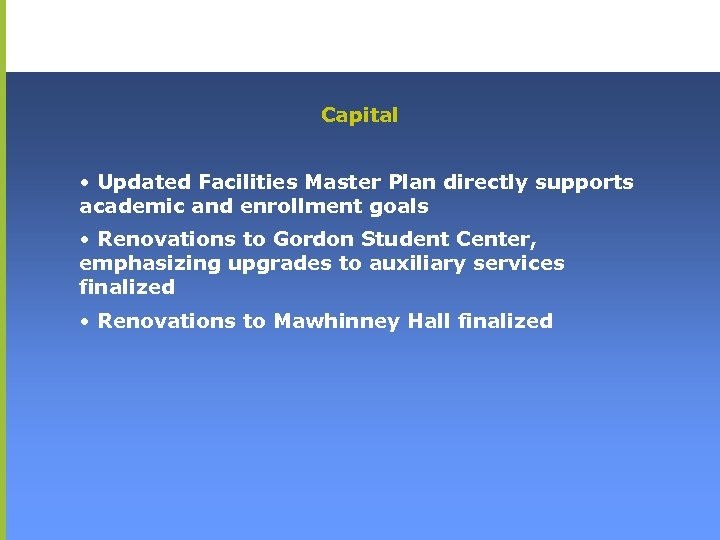 Capital • Updated Facilities Master Plan directly supports academic and enrollment goals • Renovations