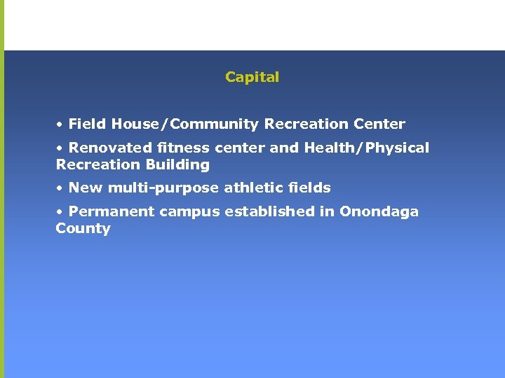 Capital • Field House/Community Recreation Center • Renovated fitness center and Health/Physical Recreation Building