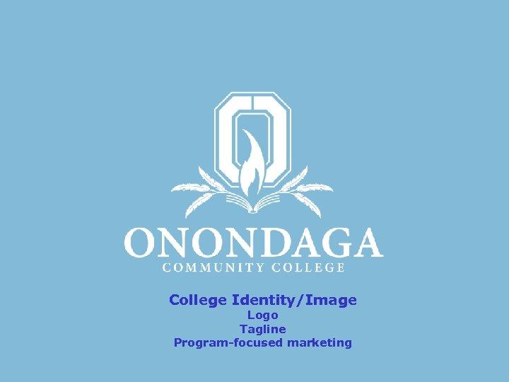 College Identity/Image Logo Tagline Program-focused marketing
